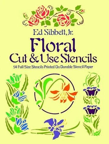Floral Cut and Use Stencils (By Ed Sibbett, Jr.) Fifty-Four Full-Size Stencils Printed on Durable Stencil Paper Craft Book 1979