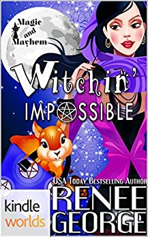 Magic and Mayhem: Witchin' Impossible (Kindle Worlds Novella) (Witchin' Impossible Mysteries Book 1) by [George, Renee]