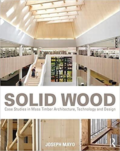 Solid Wood: Case Studies in Mass Timber Architecture, Technology and Design