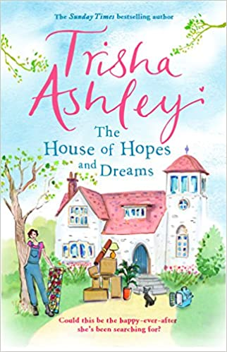 The House of Hopes and Dreams: Amazon.co.uk: Ashley, Trisha ...