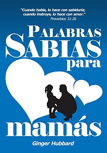 Palabras Sabias para Mamás (Spanish Edition)
