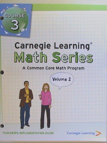 Carnegie Learning, Math Series, A Common Core Math Program, Teacher's Implementation Guide, Course 3 Volume 1& 2 (2 volume set) Isbn 9781609721466 2011 (Carnegie Learning Math Series Course 3 Volume 1)