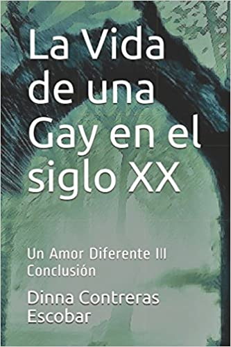 La Vida de una Gay en el siglo XX: Un Amor Diferente III Conclusión Lesbos: Amazon.es: Dinna Contreras Escobar: Libros