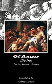 Of Anger (Annotated) (Dialogues of Seneca Book 4) by [Seneca, Lucius Annaeus]