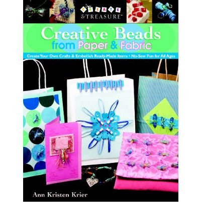 Creative Beads from Paper and Fabric: Create Your Own Crafts and Embellish Ready-Made Items; No-Sew Fun for All Ages pdf epub