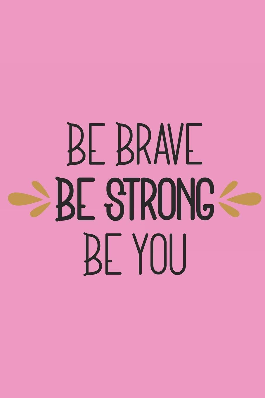 Amazon.com: Be Brave Be Strong Be You: 140 Page Life Journal ...