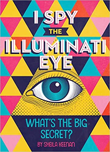 I Spy The Illuminati Eye: What's The Big Secret? por Sheila Keenan