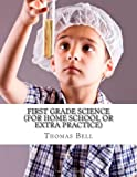 First Grade Science (for Home School or Extra Practice), Thomas Bell, 1499362838