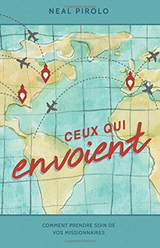 Ceux qui envoient: Comment prendre soin de vos missionnaires (Serving as Senders) (French Edition)