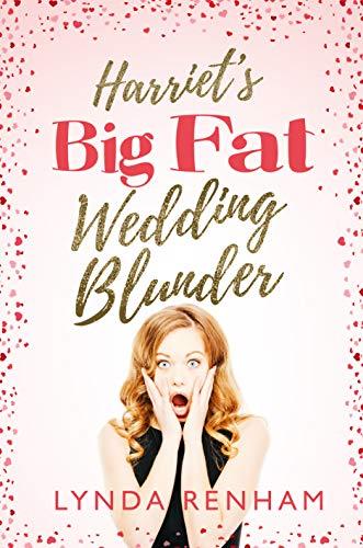 Harriets Big Fat Wedding Blunder A Romantic Comedy Kindle