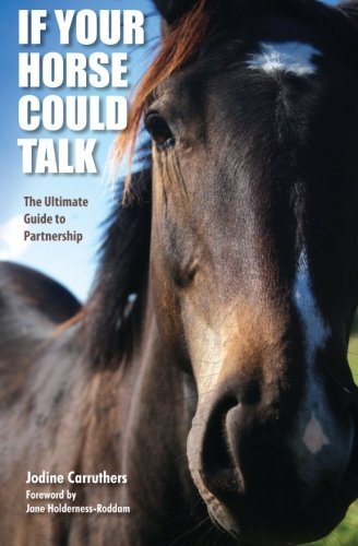 If Your Horse Could Talk: The Ultimate Guide to Partnership