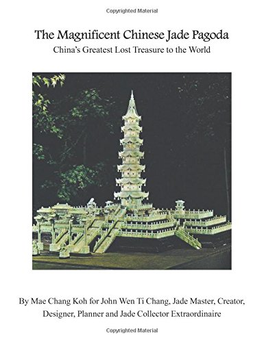 The Magnificent Chinese Jade Pagoda: Chinas Greatest Lost Treasure to the World