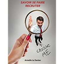 Savoir se faire recruter (French Edition)
