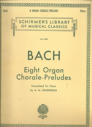 Bach: Eight Organ Chorale-Preludes Transcribed for Piano by A.M. Henderson ()