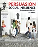 Persuasion, Social Influence, and Compliance Gaining (text only) 4th (Fourth) edition by R. H. Gass, J. S. Seiter