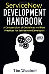 ServiceNow Development Handbook - Second Edition: A compendium of pro-tips, guidelines, and best practices for ServiceNow developers Paperback
