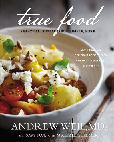 True Food: Seasonal, Sustainable, Simple, Pure by Andrew Weil, Sam Fox