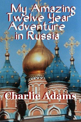 Download My Amazing Twelve Year Adventure in Russia ebook