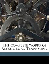 The complete works of Alfred, lord Tennyson ..