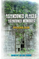 Abandoned Places: Abandoned Memories: Appalachian Edition