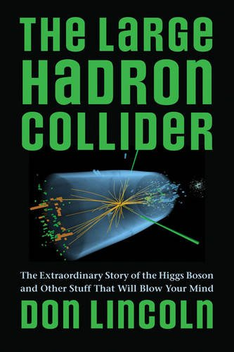 The Large Hadron Collider: The Extraordinary Story of the Higgs Boson and Other Stuff That Will Blow Your - Universe Alien