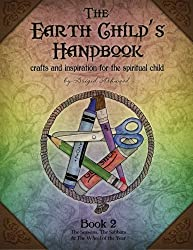The Earth Child's Handbook - Book 2: Crafts and inspiration for the spiritual child.