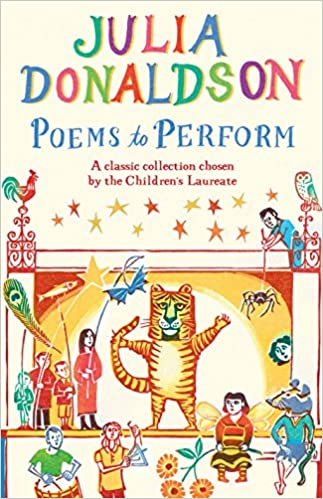 Poems to Perform: A Classic Collection chosen by the Children's Laureate:  Amazon.co.uk: Donaldson, Julia, Melinsky, Clare: Books