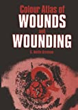 Colour Atlas of Wounds and Wounding, Gresham, G. A., 9401083282