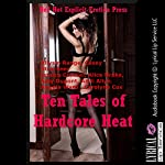 Ten Tales of Hardcore Heat: Ten Explicit Erotica Stories | Carolyne Cox,Angela Ward,Andi Allyn,Amy Dupont,Alice Drake,Jessica Crocker,Casey Strackner,Allysin Range