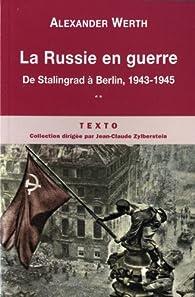 La Russie en guerre, tome 2 : De Stalingrad à Berlin 1943-1945  par Alexander Werth