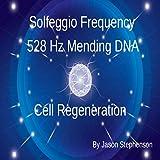Solfeggio Frequency (528 Hz Mending Dna: Cell Regeneration)