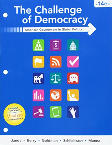 Bundle: The Challenge of Democracy: American Government in Global Politics, Loose-leaf Version, 14th + MindTap Political Science, 1 term (6 months) Printed Access Card
