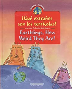 ¡Que extranos son los terricolas! / Earthlings, How Weird They Are! (Coleccion Bilingue / Bilingual Collection) (Spanish and English Edition)