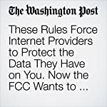 These Rules Force Internet Providers to Protect the Data They Have on You. Now the FCC Wants to Put Those on Hold.   Brian Fung