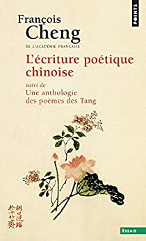 L'Ecriture poétique chinoise. Suivi d'une anthologie des poèmes des Tang par Cheng