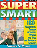 Super Smart : 180 Challenging Thinking Activities, Words, and Ideas for Advanced Students, Young, Stephen S., 1593631553
