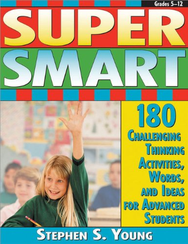 Super Smart: 180 Challenging Thinking Activities, Words, and Ideas for Advanced Students (Grades 4-10)