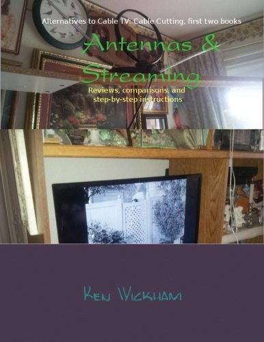 Antennas & Streaming: Reviews, comparisons, and step-by-step instructions (Alternatives to Cable TV: Cable Cutting) (Volume 3)