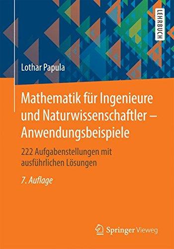Mathematik für Ingenieure und Naturwissenschaftler - Anwendungsbeispiele: 222 Aufgabenstellungen mit ausführlichen Lösungen Taschenbuch – 12. November 2015 Lothar Papula Springer Vieweg 3658101067 MATHEMATICS / Applied