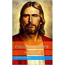 Choose the Right: Following the Savior (LDS Church Talks)