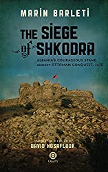 The Siege of Shkodra: Albania's Courageous Stand Against Ottoman Conquest, 1478 (English Edition)