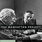 Decisive Moments in History: The Manhattan Project    Charles River Editors
