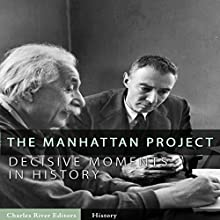 Decisive Moments in History: The Manhattan Project Audiobook by  Charles River Editors Narrated by Jim D. Johnston