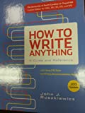 How to Write Anything: A Guide and Reference [2013 Update, with Using CSE Style and Writing Recommendation Reports] (University of North Carolina at Chapel Hill for 100, 101, 105, and 105i), , 1457666014