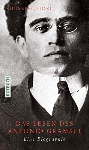 Das Leben des Antonio Gramsci: Eine Biographie
