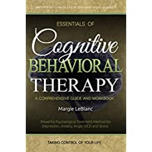 Essentials of Cognitive Behavioral Therapy: A Comprehensive CBT Guide and Workbook for Depression, Anxiety, Anger, OCD and Stress