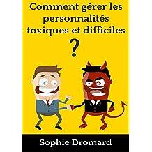 Comment gérer les personnalités toxiques et difficiles ? (French Edition)