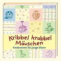 Kribbel krabbel Mäuschen: Kinderreime für junge Eltern (Geschenkbücher - BiblioPhilia)