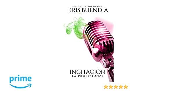 Amazon.com: La Profesional: Incitación (Saga La Profesional) (Spanish Edition) (9781520462165): Kris Buendia: Books
