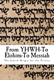 From YHWH To Elohim To Messiah: The Jewish Origin To The Trinity